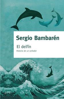 El Delfin, historia de un soñador - Serbio Bambarén